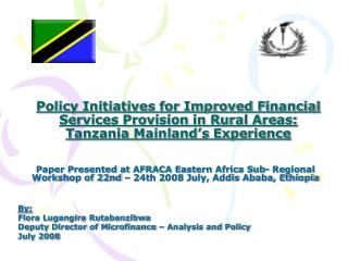 Policy Initiatives for Improved Financial Services Provision in Rural Areas: Tanzania Mainland s Experience