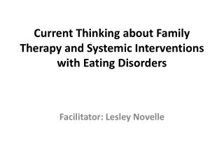 Current Thinking about Family Therapy and Systemic Interventions with Eating Disorders