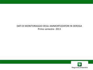 DATI DI MONITORAGGIO DEGLI AMMORTIZZATORI IN DEROGA  Primo semestre  2013