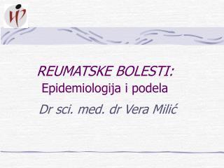 R EUMATSKE BOLESTI : Epidemiologija i podela