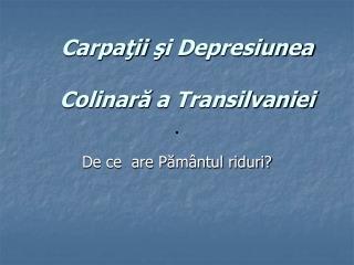 Carpa ? ii  ? i Depresiunea Colinar ?  a Transilvaniei