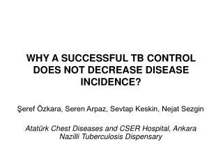 WHY A SUCCESSFUL TB CONTROL  DOES NOT DECREASE DISEASE INCIDENCE?