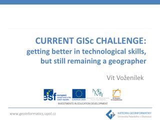 CURRENT GISc CHALLENGE:  getting better in technological skills, but still remaining a geographer