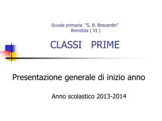"""Scuola primaria   """" S. B. Boscardin """"  Brendola ( VI ) CLASSI   PRIME"""