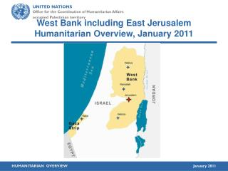West Bank including East Jerusalem  Humanitarian Overview, January 2011