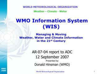 AR-07-04 report to ADC 12 September 2007 Presented by Donald Hinsman (WMO)