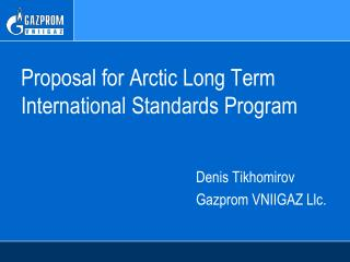 Proposal for  Arctic Long Term  International Standards Program Denis Tikhomirov
