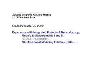 ACCENT Integrated Activity 3 Meeting 21-23 June 2004, Paris Michael Prather, UC Irvine