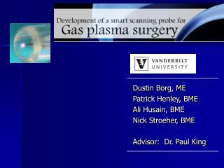 Dustin Borg, ME Patrick Henley, BME Ali Husain, BME Nick Stroeher, BME Advisor:  Dr. Paul King