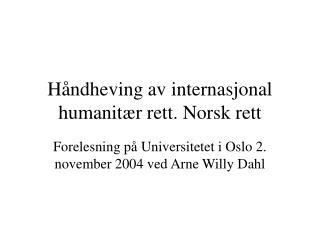 Håndheving av internasjonal humanitær rett. Norsk rett