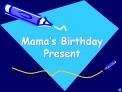 Mama s Birthday Present