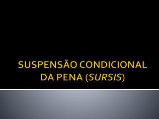 SUSPENSÃO CONDICIONAL DA PENA ( SURSIS )