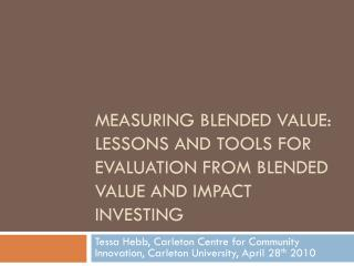 Measuring Blended Value: Lessons and Tools for Evaluation from Blended Value and Impact Investing