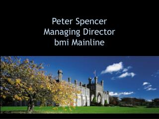 Peter Spencer Managing Director bmi Mainline