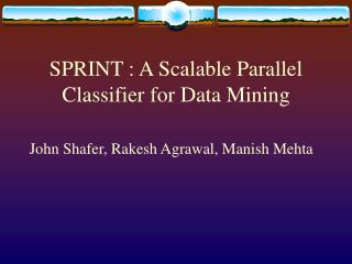 SPRINT : A Scalable Parallel Classifier for Data Mining