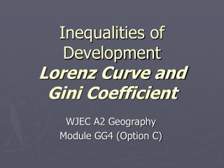 Inequalities of Development Lorenz Curve and  Gini Coefficient