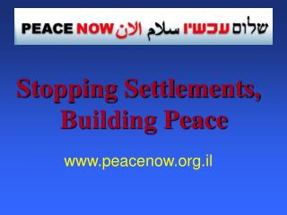 Stopping Settlements, Building Peace peacenow.il