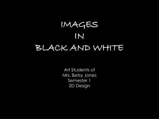 IMAGES  IN  BLACK AND WHITE