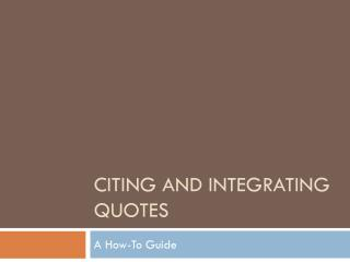 CITING AND INTEGRATING QUOTES