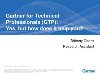 Gartner for Technical Professionals (GTP):  Yes, but how does it help you?