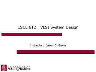 CSCE 612:  VLSI System Design