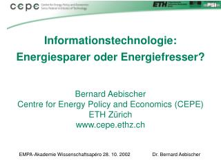 Bernard Aebischer  Centre for Energy Policy and Economics (CEPE) ETH Zürich  cepe.ethz.ch