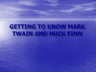 Getting to know mark twain and  huck finn