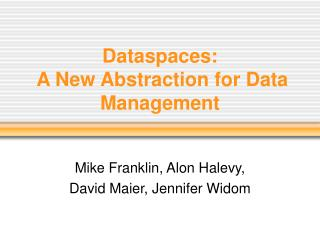 Dataspaces:  A New Abstraction for Data Management