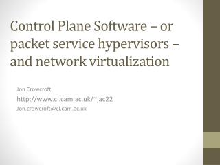 Control Plane Software – or packet service hypervisors – and network virtualization