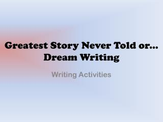 Greatest Story Never Told or... Dream Writing