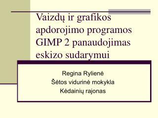 Vaizdų ir grafikos apdorojimo programos GIMP 2 panaudojimas eskizo sudarymui