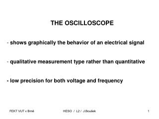 THE OSCILLOSCOPE shows graphically the behavior of an electrical signal