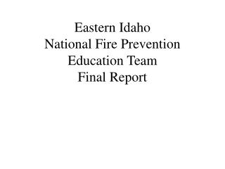 Eastern Idaho National Fire Prevention Education Team Final Report