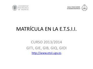 MATRÍCULA EN LA E.T.S.I.I.