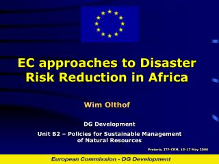 EC approaches to Disaster Risk Reduction in Africa Wim Olthof