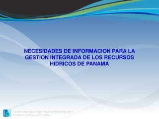 NECESIDADES DE INFORMACION PARA LA GESTION INTEGRADA DE LOS RECURSOS HIDRICOS DE PANAMA