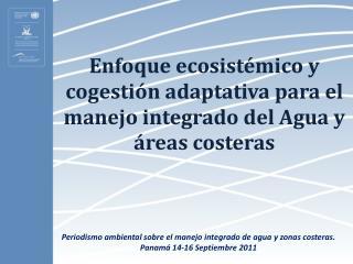 Enfoque ecosistémico y cogestión adaptativa para el manejo integrado del Agua y áreas costeras