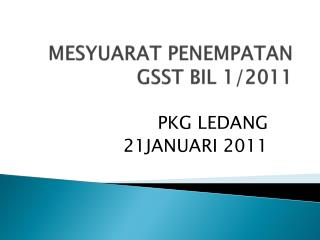 MESYUARAT PENEMPATAN GSST BIL 1/2011