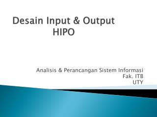 Desain  Input & Output  HIPO