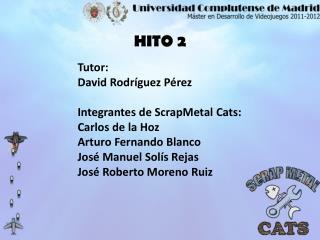 Tutor: David Rodr�guez P�rez Integrantes de ScrapMetal Cats: Carlos de la Hoz