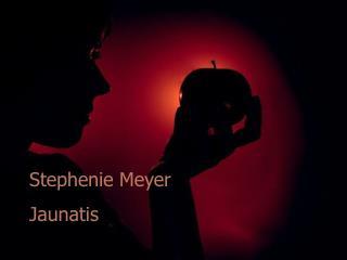 Stephenie Meyer Jaunatis