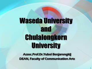 Waseda University  and  Chulalongkorn University