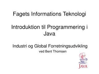 Fagets Informations Teknologi Introduktion til Programmering i Java