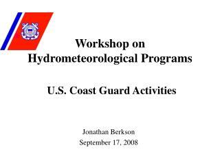 Workshop on Hydrometeorological Programs U.S. Coast Guard Activities