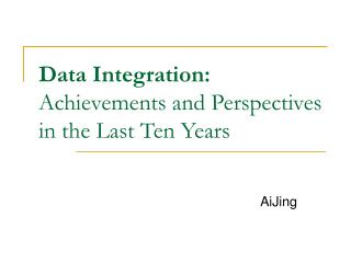 Data Integration: Achievements and  P erspectives  in the Last Ten Years