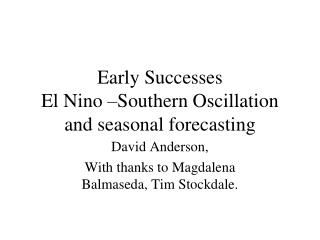 Early Successes El Nino –Southern Oscillation and seasonal forecasting