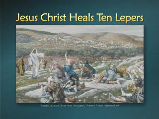 """Lesson 21: Jesus Christ Heals Ten Lepers,""  Primary 7: New Testament,  69"