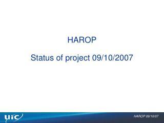 HAROP Status of project 09/10/2007