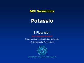 ADF Semeiotica   Potassio  E.Fiaccadori enrico.fiaccadoriunipr.it Dipartimento di Clinica Medica Nefrologia   Scienze de