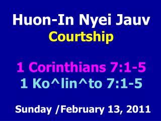 Huon-In Nyei Jauv Courtship 1 Corinthians 7:1-5 1 Ko^lin^to 7:1-5